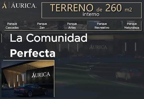 Precioso Terreno En Áurica De 260 M2, La Comunidad Perfecta, Luxury Y Premium !!