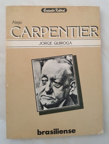 Alejo Carpentier Em Busca Do Real Maravilhoso Jorge Quiroga