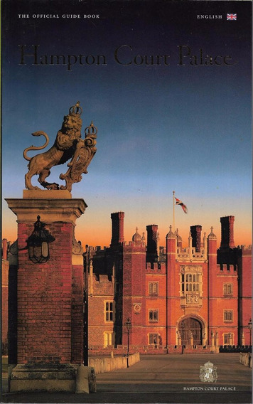 The Official Guide Book Hampton Court Palace