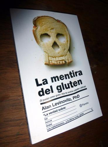 La Mentira Del Gluten _ Alan Levinovitz - Planeta / Nuevo