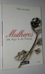 Livro Mulheres De Aço E De Flores - Fábio De Melo