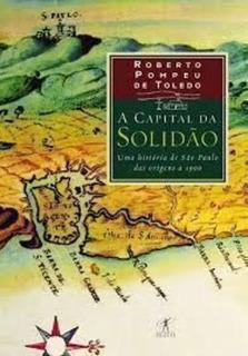 A Capital Da Solidão: Uma História De São Paulo Das Origens