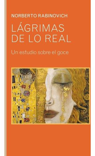 Imagen 1 de 1 de Lágrimas De Lo Real. Norberto Rabinovich - Libro Nuevo