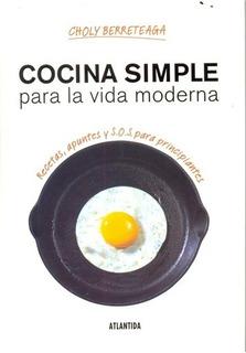 Cocina Simple Para La Vida Moderna - Choly Berreteaga
