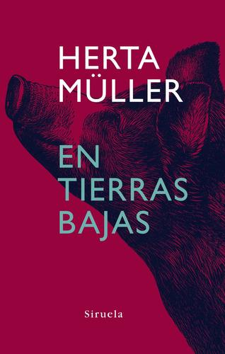 En Tierras Bajas, Herta Müller, Siruela