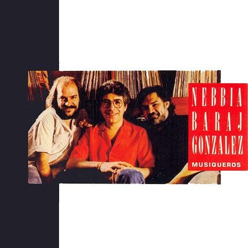 Nebbia, Baraj, González - Musiqueros - Cd