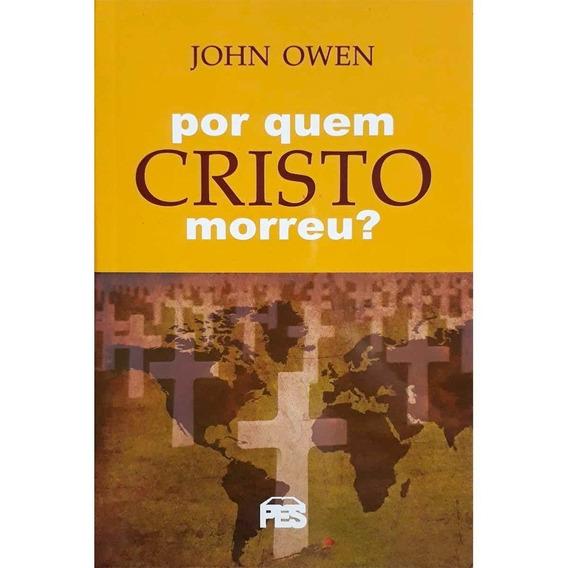 Livro John Owen - Por Quem Cristo Morreu?