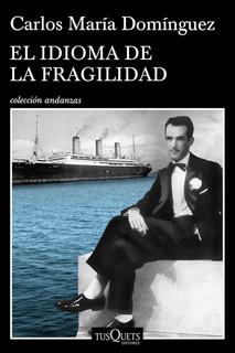 El Idioma De La Fragilidad - Carlos María Domínguez