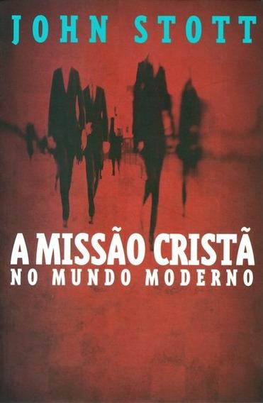 Livro John Stott - A Missão Cristã No Mundo Moderno