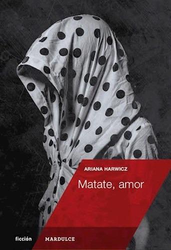 Matate Amor, Ariana Harwicz, Mar Dulce