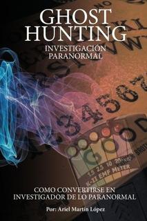 Libro : Investigacion Paranormal - Ghost Hunting: ¿como ...