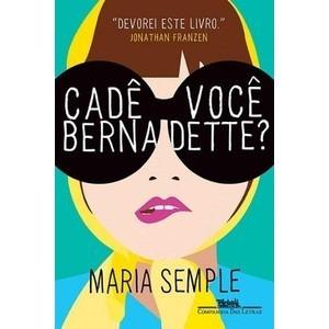 Cadê Você Bernadette? - Maria Semple
