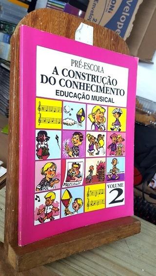 A Construção Do Conhecimento - Educação Musical 2 - Pré-e -