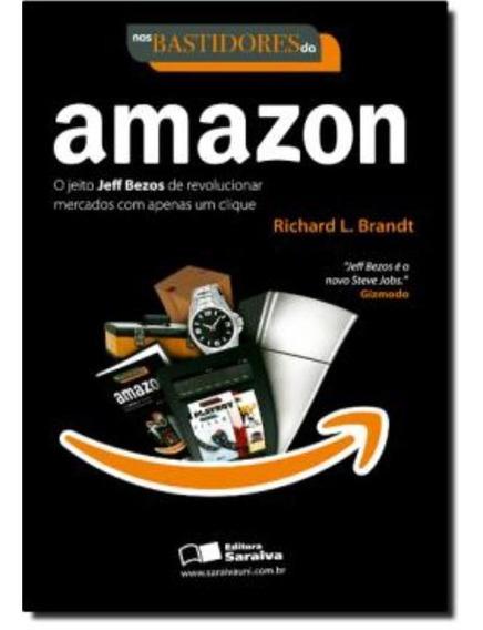 Nos Bastidores Da Amazon - O Jeito Jeff Bezos De Revolucio