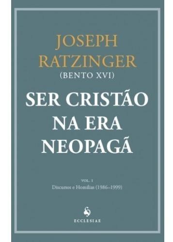 Ser Cristão Na Era Neopagã - Vol. I ( Bento Xvi )