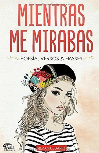 Libro : Mientras Me Mirabas Poesía, Versos & Frases  -...