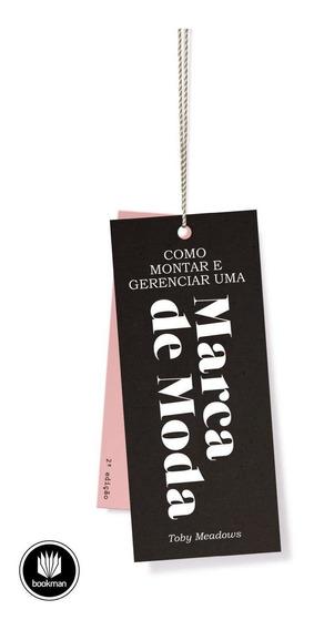 Como Montar E Gerenciar Uma Marca De Moda - 2ª Ed. 2013