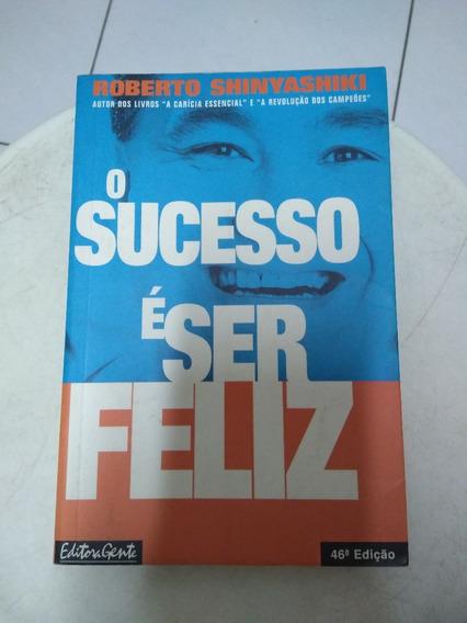 Livro O Sucesso É Ser Feliz - Roberto Shinyashiki