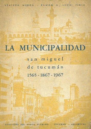 La Municipalidad San Miguel De Tucuman 1565-1867-1967