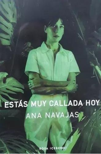 Imagen 1 de 2 de Estás Muy Callada Hoy - Ana Navajas - Envío Gratis Caba(*)