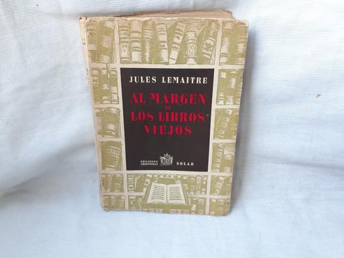 Imagen 1 de 7 de Al Margen De Los Libros Viejos Jules Lemaitre Solar