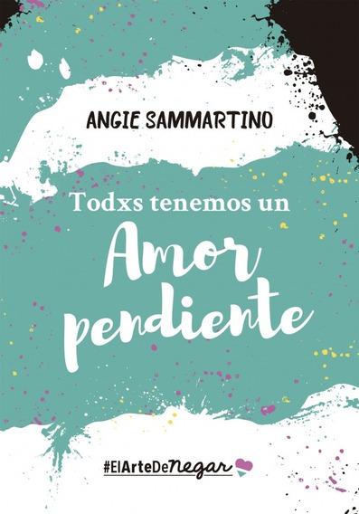Todxs Tenemos Un Amor Pendiente Angie Sammartino