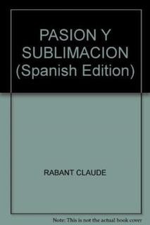 Pasion Y Sublimacion - Rabant, Claude