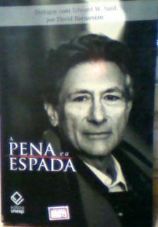 A Pena E A Espada. Diálogos Com Edward W. Said Edward W. Sai