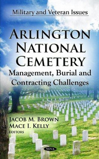 Arlington National Cemetery : Management, Burial & Contracti