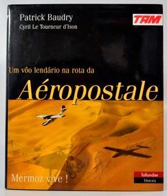 Livro - Um Vôo Lendário Na Rota Da Aéropostale