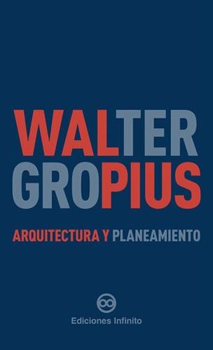 Arquitectura Y Planeamiento // Walter Gropius