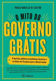O Mito Do Governo Grátis: O Mal Das Políticas Econômicas