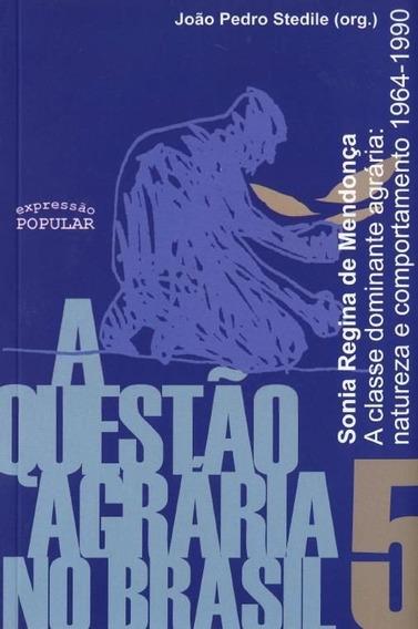 A Questão Agrária No Brasil V.5 A Classe Dominante Agrá