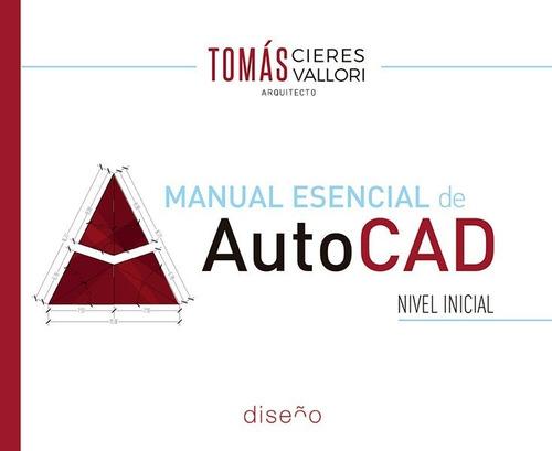 Imagen 1 de 2 de Manual Esencial De Autocad - Autor: Tomas Cieres Vallori
