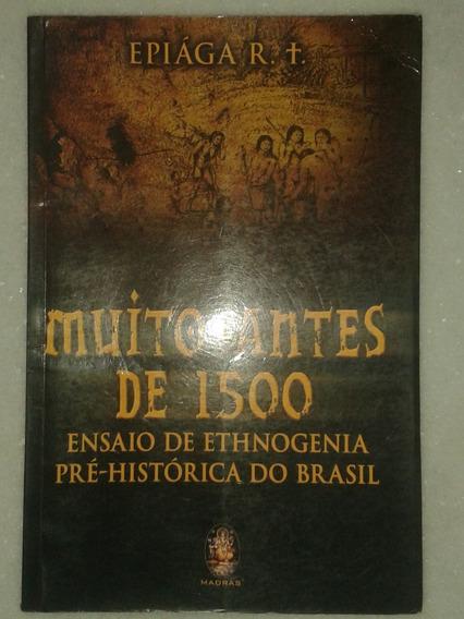 Muito Antes De 1500 - Ensaio Da Pré- História Do Brasil