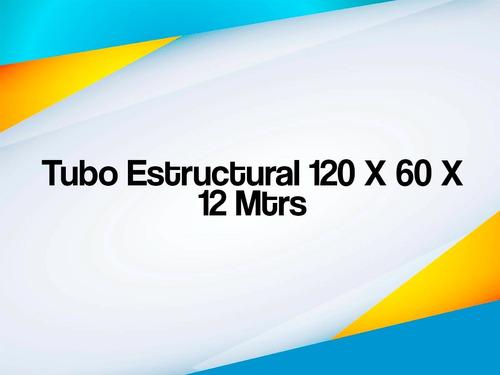 Tubo Estructural 120 X 60 X 12 Mtrs
