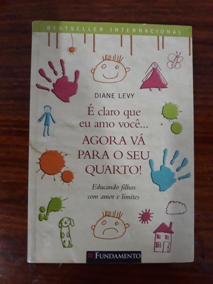 Livro É Claro Que Eu Amo Você...agora Vá Para O Seu Quarto