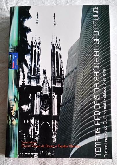 Livro Tempos Radicais Da Saúde Em São Paulo -marla E Áquilas