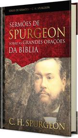 Sermoes De Spurgeon Sobre As Grandes Oracoes Da Biblia - Rbc