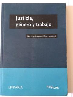 Justicia Género Y Trabajo - Natalia Gherardi Comp - Libraria