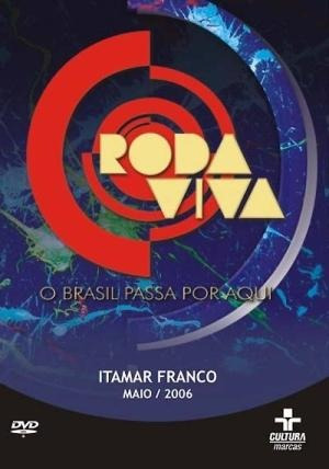 Roda Viva - Itamar Franco 2006