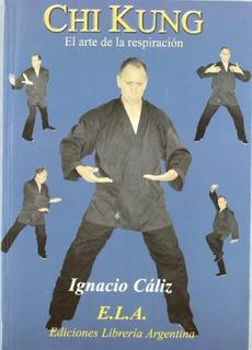 Chi Kung : El Arte De Respirar Ignacio Cáliz Lillo