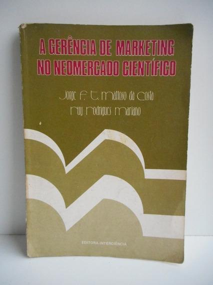 Livro A Gerência De Marketing No Neomercado Científico Rui R