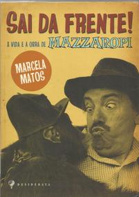 Sai Da Frente ! A Vida E A Obra De Mazzaropi