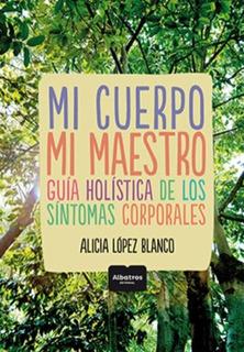 Mi Cuerpo Mi Maestro Alicia Lopez Blanco Libro Nuevo Envios