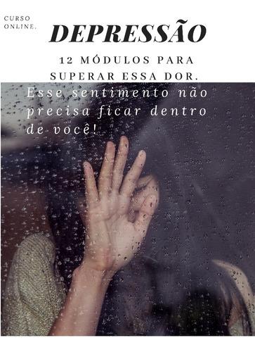 Depressão 12 Módulos Para Superar Essa Dor.