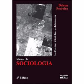 Manual De Sociologia: Dos Clássicos À Sociedade Da Informaçã