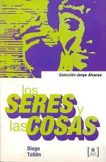 Los Seres Y Las Cosas - Diego Tatián
