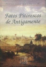 Fatos Pitorescos De Antigamente Paulo José Da Costa Júnior