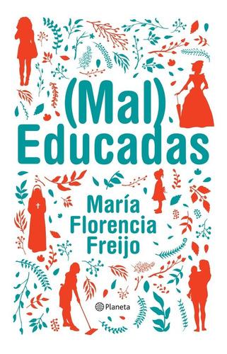 Mal Educadas - Maria Florencia Freijo - Planeta - Libro